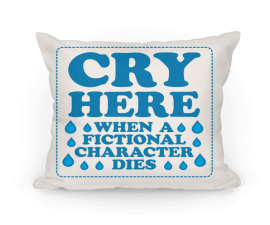 Cry Here When A Fictional Character Dies Pillow